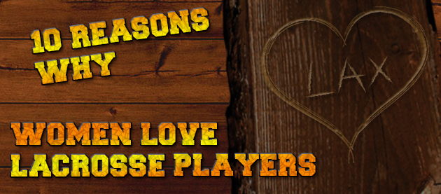 10 reasons why women love lacrosse players