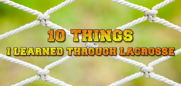10 things I learned through lacrosse
