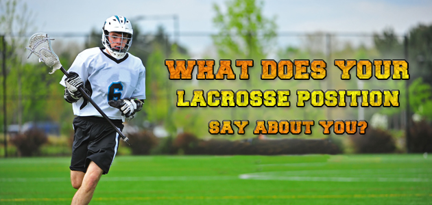 What does your lacrosse position say about you?