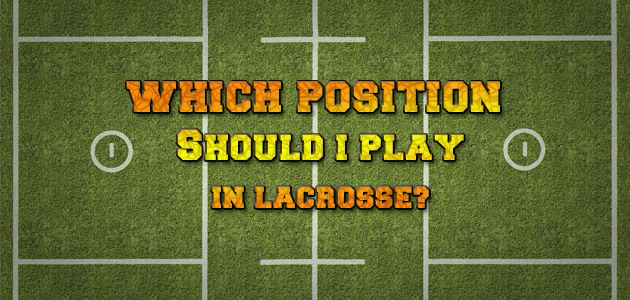 Which position should I play in lacrosse?
